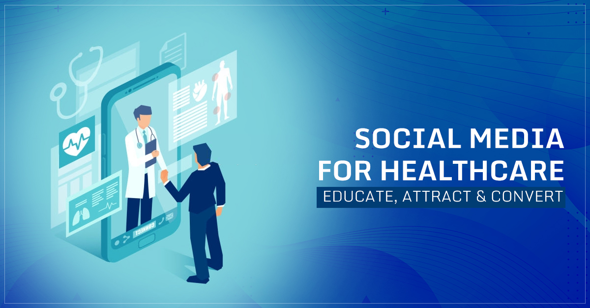 Social Media Marketing For Healthcare – Educate, Attract social media marketing companies in Hyderabad and Convert